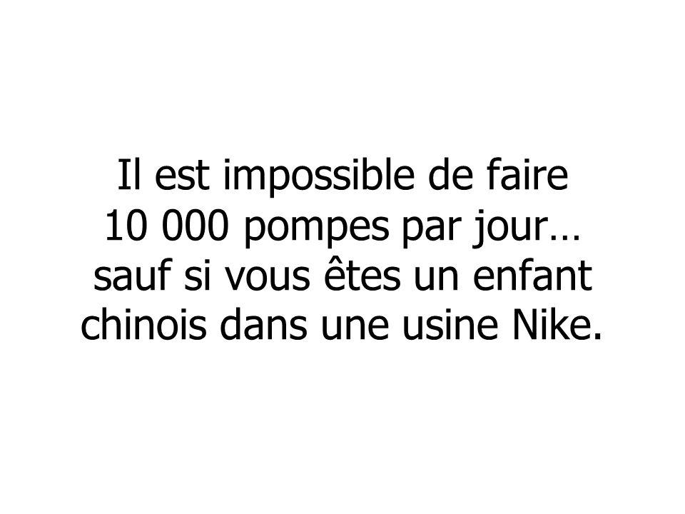 Il est impossible de faire 10 000 pompes par jour… sauf si vous êtes un enfant chinois dans une usine Nike.