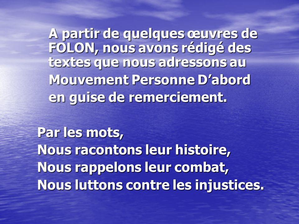 A partir de quelques œuvres de FOLON, nous avons rédigé des textes que nous adressons au A partir de quelques œuvres de FOLON, nous avons rédigé des textes que nous adressons au Mouvement Personne Dabord Mouvement Personne Dabord en guise de remerciement.