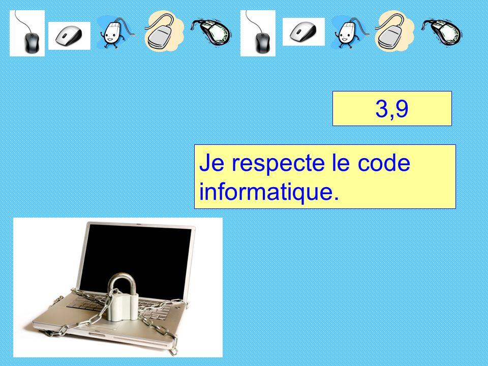 3,9 Je respecte le code informatique.