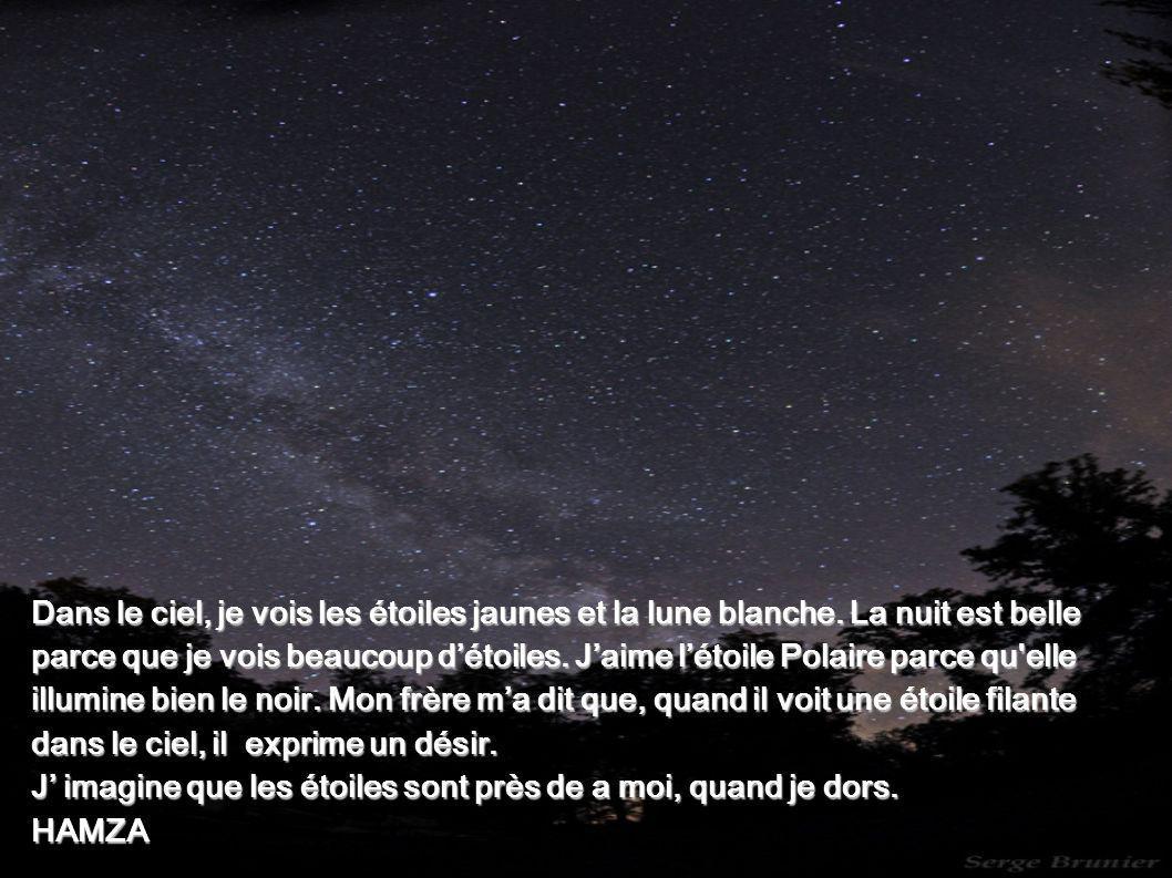 Dans le ciel, je vois les étoiles jaunes et la lune blanche. La nuit est belle parce que je vois beaucoup détoiles. Jaime létoile Polaire parce qu'ell