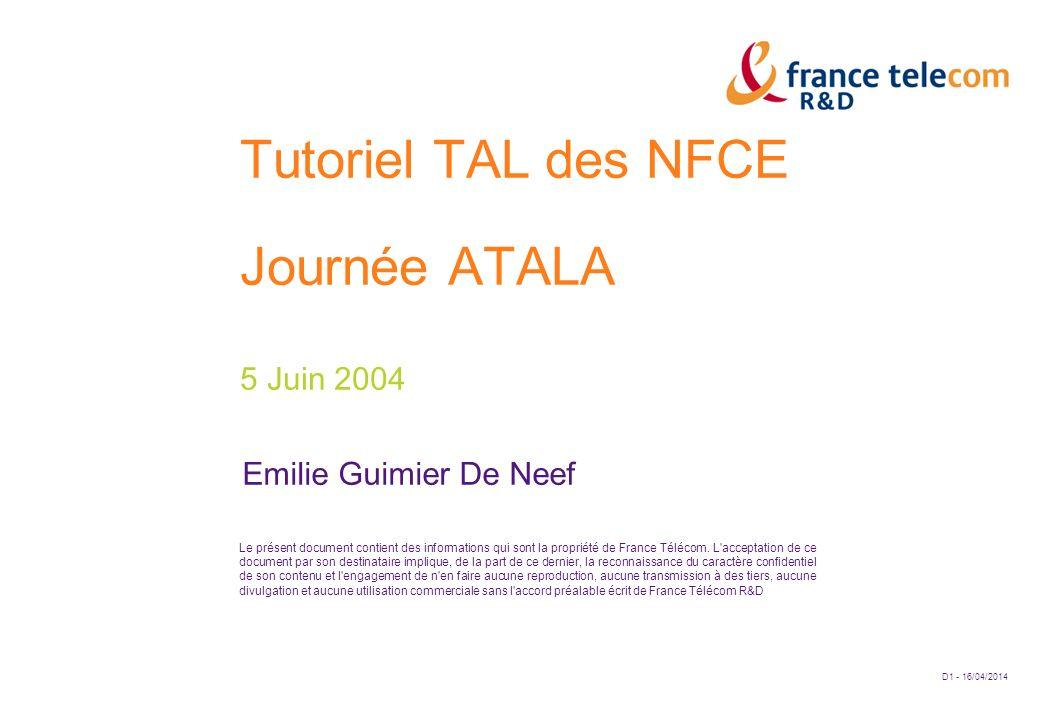 D1 - 16/04/2014 Le présent document contient des informations qui sont la propriété de France Télécom. L'acceptation de ce document par son destinatai