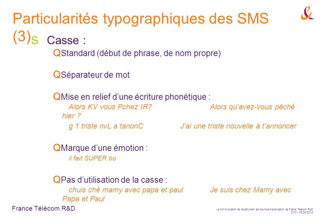 France Télécom R&D La communication de ce document est soumise à autorisation de France Télécom R&D D10 - 16/04/2014 Casse : Standard (début de phrase
