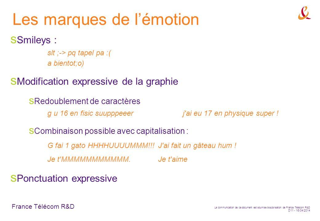 France Télécom R&D La communication de ce document est soumise à autorisation de France Télécom R&D D11 - 16/04/2014 Les marques de lémotion Smileys :