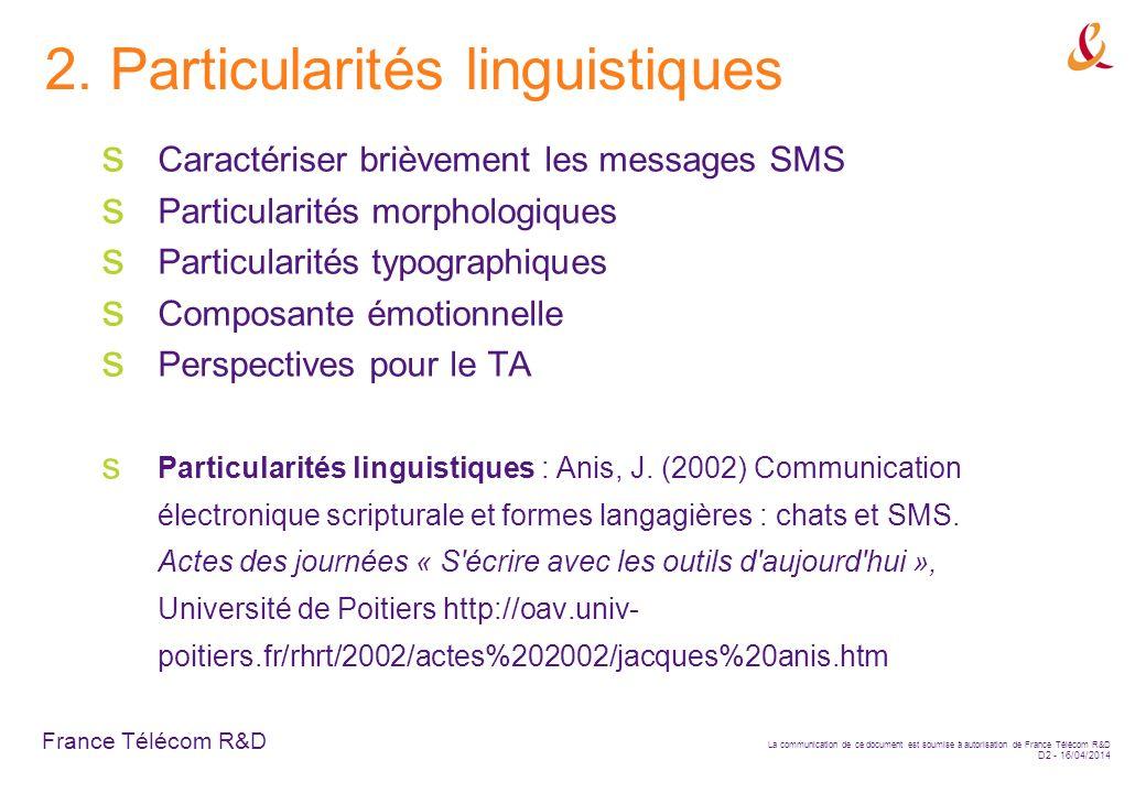 France Télécom R&D La communication de ce document est soumise à autorisation de France Télécom R&D D2 - 16/04/2014 2. Particularités linguistiques Ca