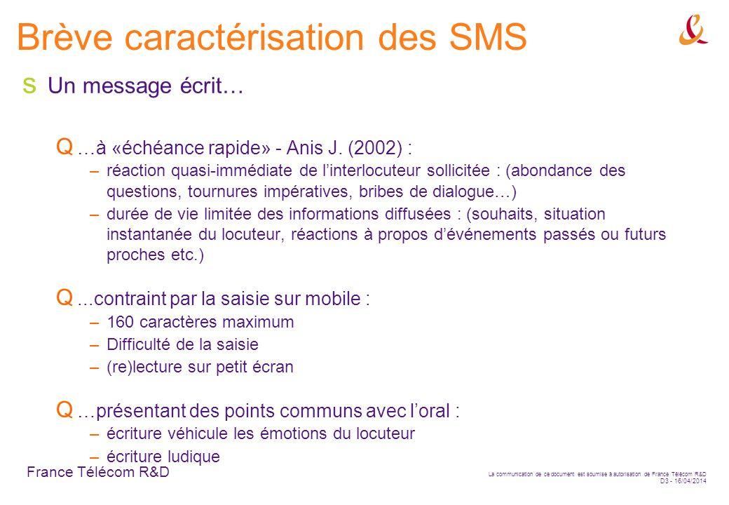 France Télécom R&D La communication de ce document est soumise à autorisation de France Télécom R&D D3 - 16/04/2014 Brève caractérisation des SMS Un m