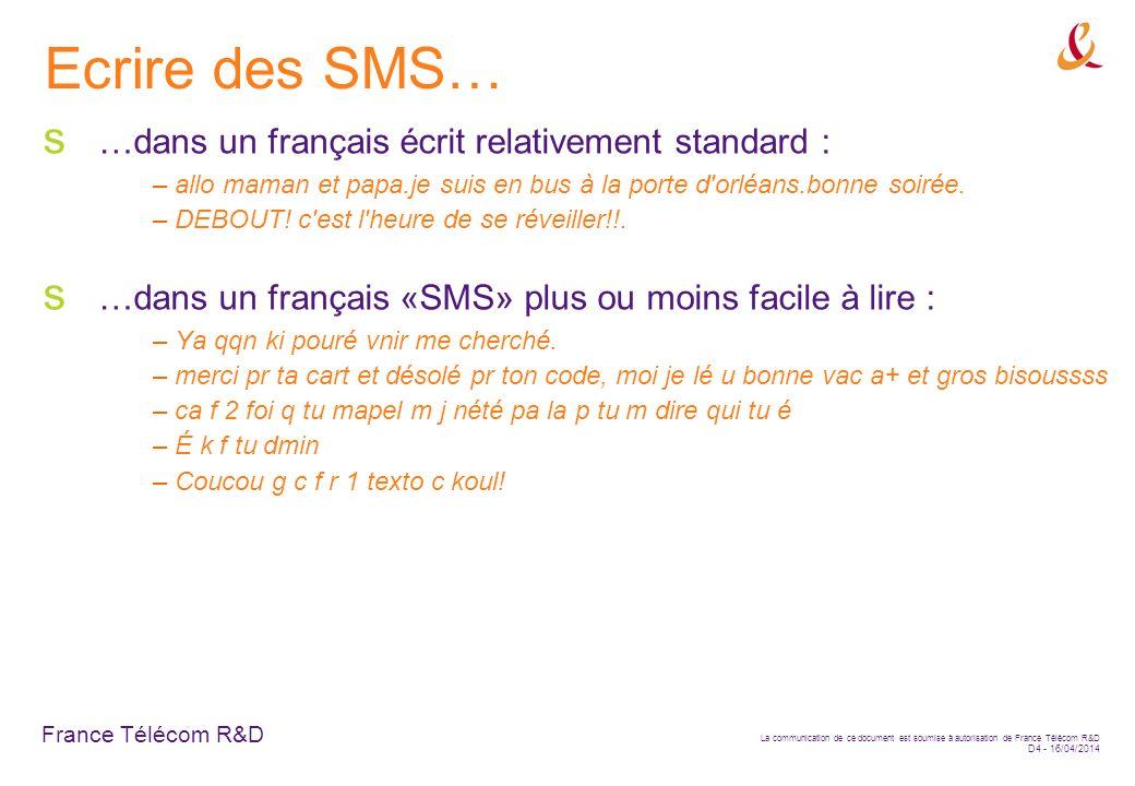 France Télécom R&D La communication de ce document est soumise à autorisation de France Télécom R&D D4 - 16/04/2014 Ecrire des SMS… …dans un français