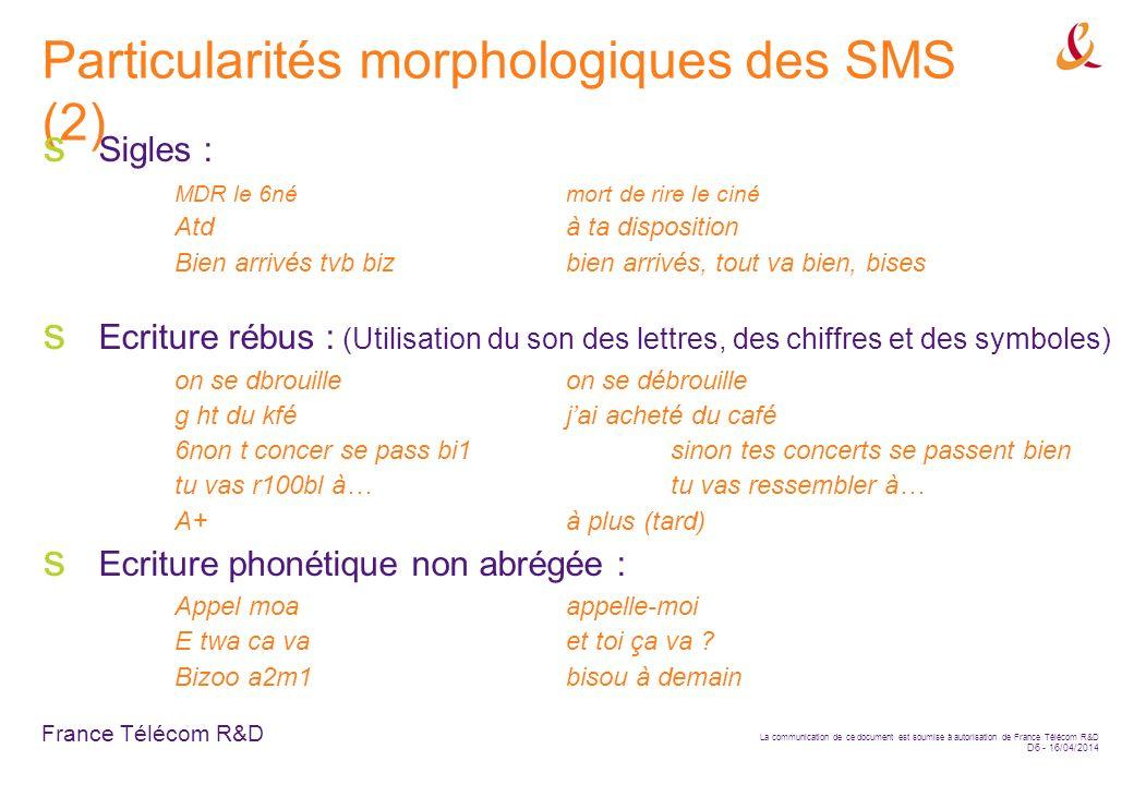 France Télécom R&D La communication de ce document est soumise à autorisation de France Télécom R&D D6 - 16/04/2014 Particularités morphologiques des