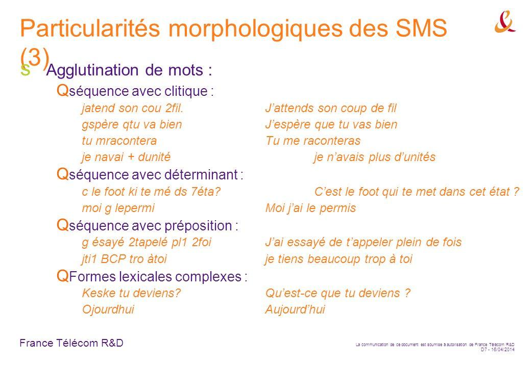 France Télécom R&D La communication de ce document est soumise à autorisation de France Télécom R&D D7 - 16/04/2014 Particularités morphologiques des