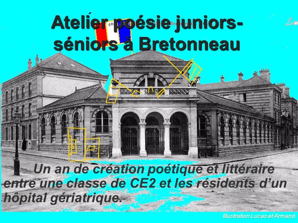 Atelier poésie juniors- séniors à Bretonneau Un an de création poétique et littéraire entre une classe de CE2 et les résidents dun hôpital gériatrique