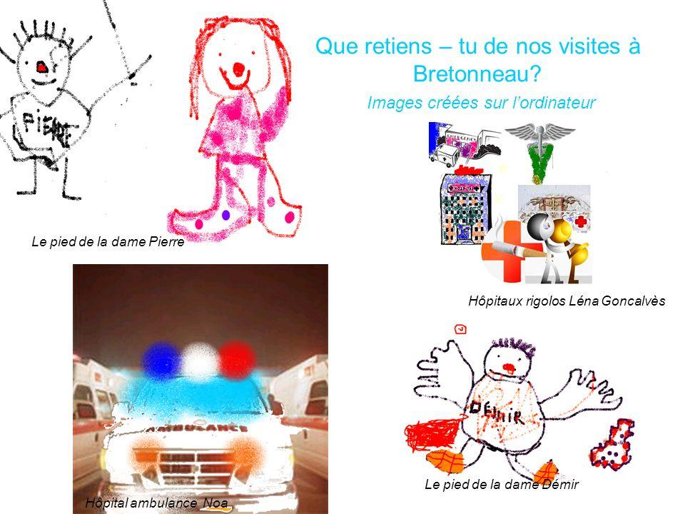 Que retiens – tu de nos visites à Bretonneau? Images créées sur lordinateur Le pied de la dame Pierre Hôpital ambulance Noa Le pied de la dame Démir H