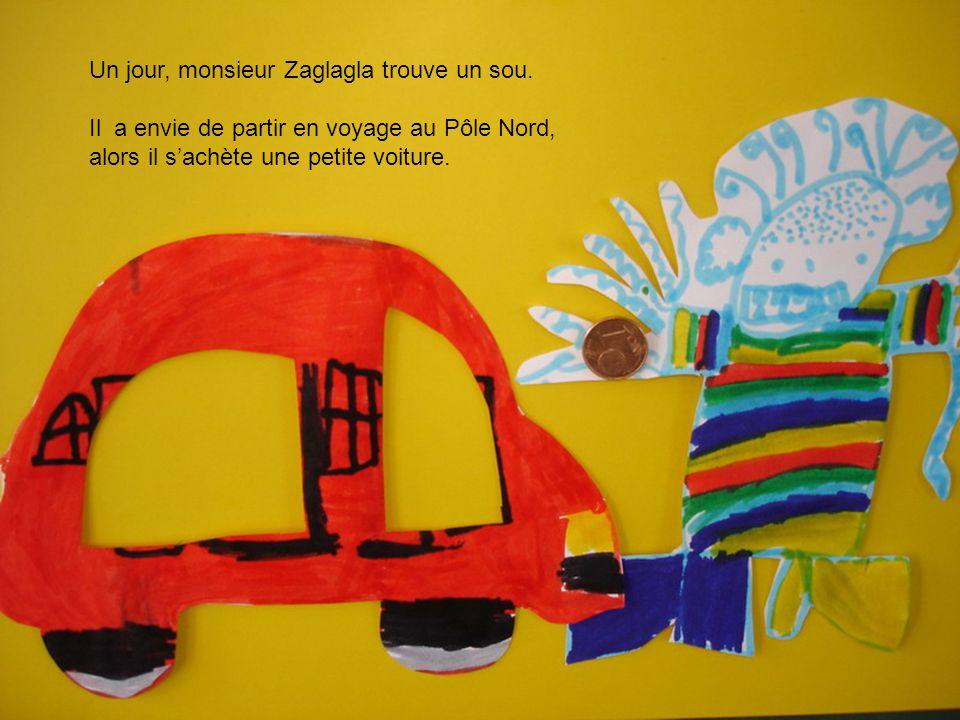Un jour, monsieur Zaglagla trouve un sou. Il a envie de partir en voyage au Pôle Nord, alors il sachète une petite voiture.