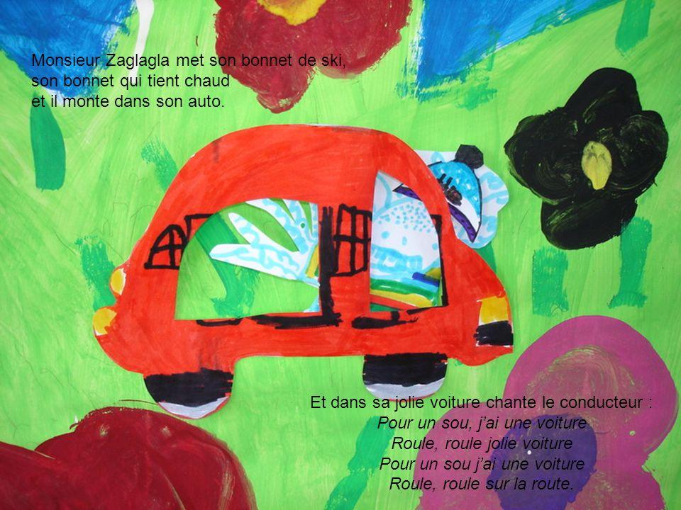 Et dans sa jolie voiture chante le conducteur : Pour un sou, jai une voiture Roule, roule jolie voiture Pour un sou jai une voiture Roule, roule sur l
