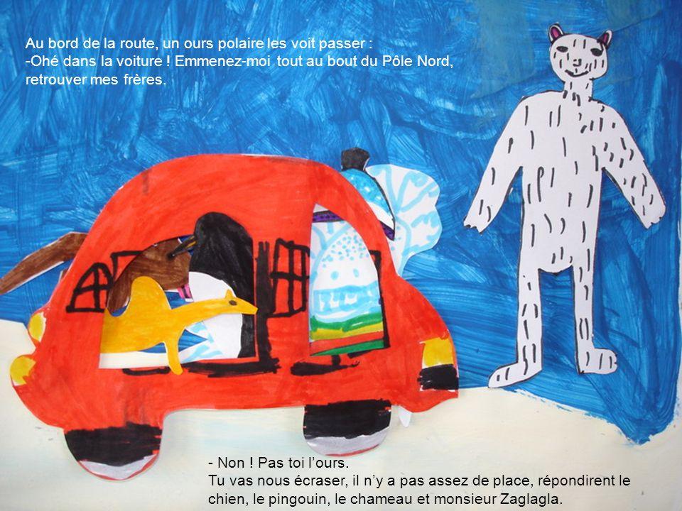 Au bord de la route, un ours polaire les voit passer : -Ohé dans la voiture ! Emmenez-moi tout au bout du Pôle Nord, retrouver mes frères. - Non ! Pas