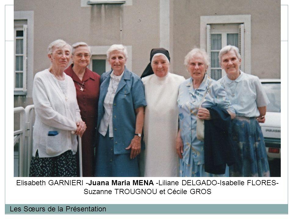 Les Sœurs de la Présentation Elisabeth GARNIERI -Juana Maria MENA -Liliane DELGADO-Isabelle FLORES- Suzanne TROUGNOU et Cécile GROS