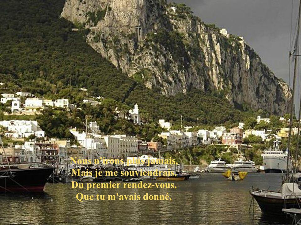 De mon premier amour, Capri, c'est fini, Je ne crois pas Que j'y retournerai un jour.