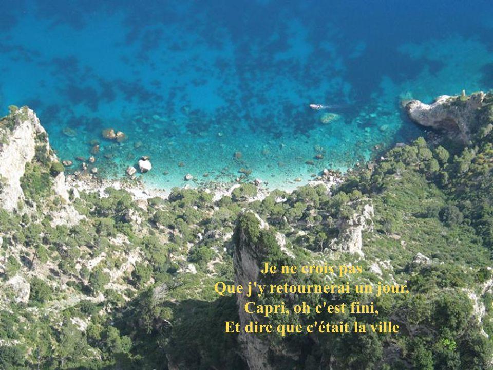 Capri, c'est fini, Et dire que c'était la ville De mon premier amour, Capri, c'est fini,