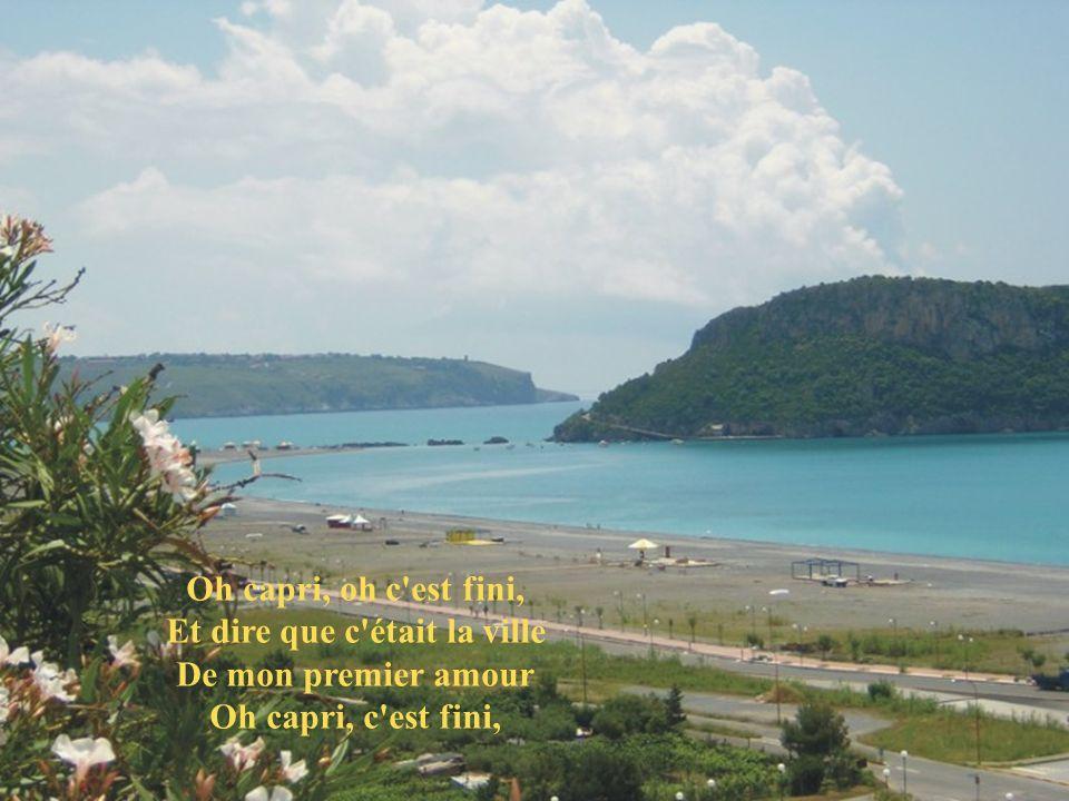 De mon premier amour, Capri,oh c'est fini, Je ne crois pas Que j'y retournerai un jour.