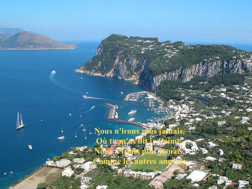 De mon premier amour, Capri, c est fini, Je ne crois pas Que j y retournerai un jour.