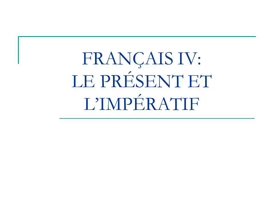 FRANÇAIS IV: LE PRÉSENT ET LIMPÉRATIF