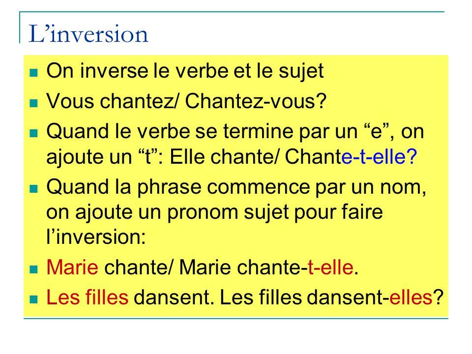 Linversion On inverse le verbe et le sujet Vous chantez/ Chantez-vous.