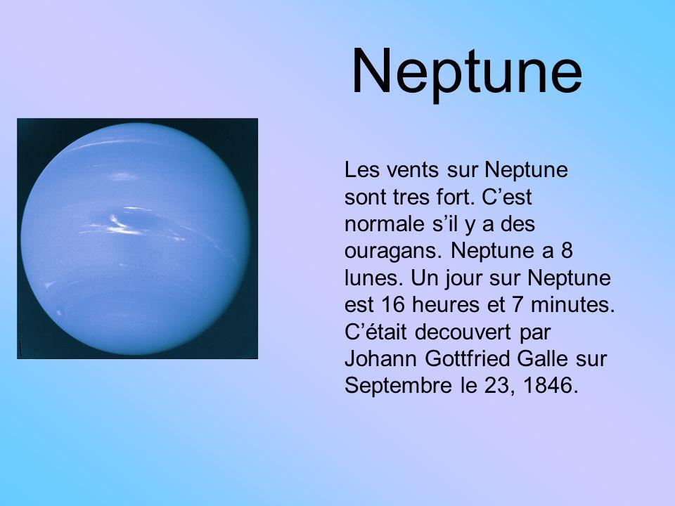 Neptune Les vents sur Neptune sont tres fort. Cest normale sil y a des ouragans. Neptune a 8 lunes. Un jour sur Neptune est 16 heures et 7 minutes. Cé