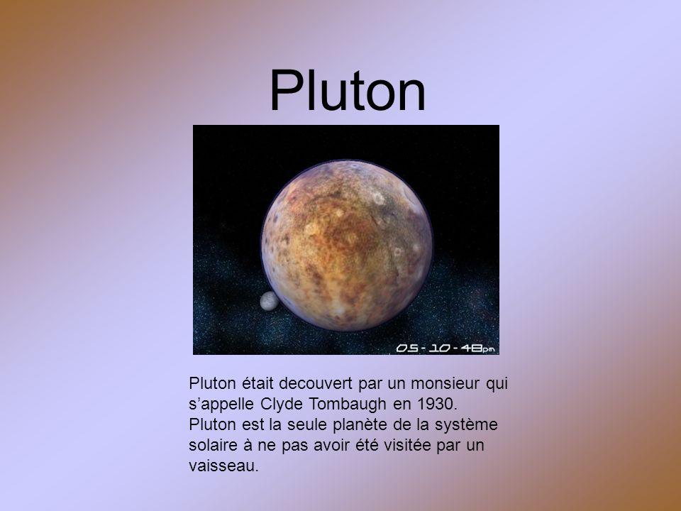 Pluton Pluton était decouvert par un monsieur qui sappelle Clyde Tombaugh en 1930. Pluton est la seule planète de la système solaire à ne pas avoir ét
