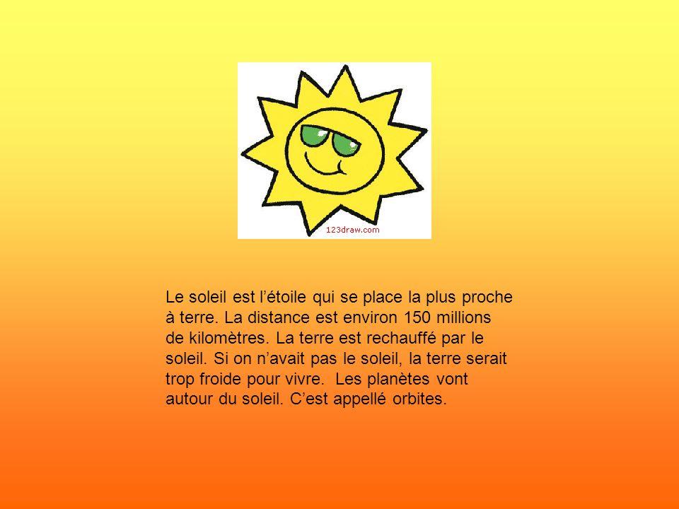 Le soleil est létoile qui se place la plus proche à terre. La distance est environ 150 millions de kilomètres. La terre est rechauffé par le soleil. S