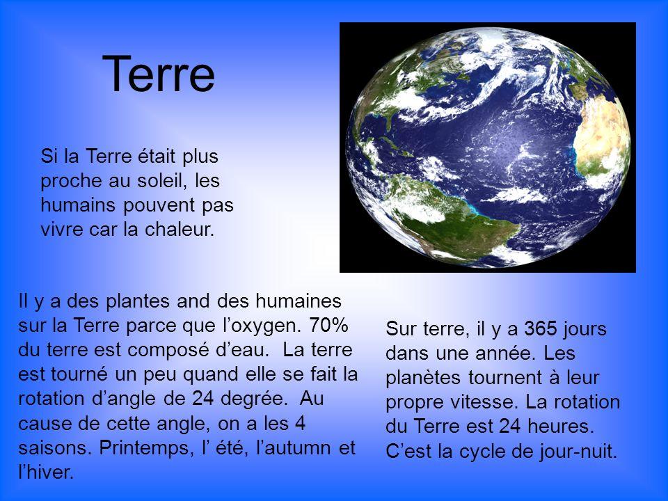 Terre Il y a des plantes and des humaines sur la Terre parce que loxygen. 70% du terre est composé deau. La terre est tourné un peu quand elle se fait
