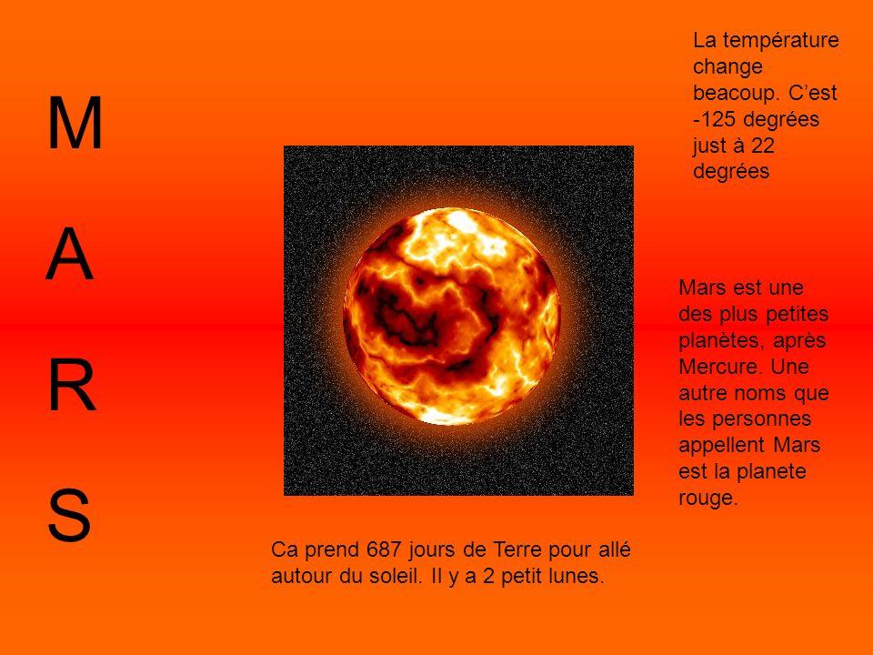MARSMARS La température change beacoup. Cest -125 degrées just à 22 degrées Mars est une des plus petites planètes, après Mercure. Une autre noms que