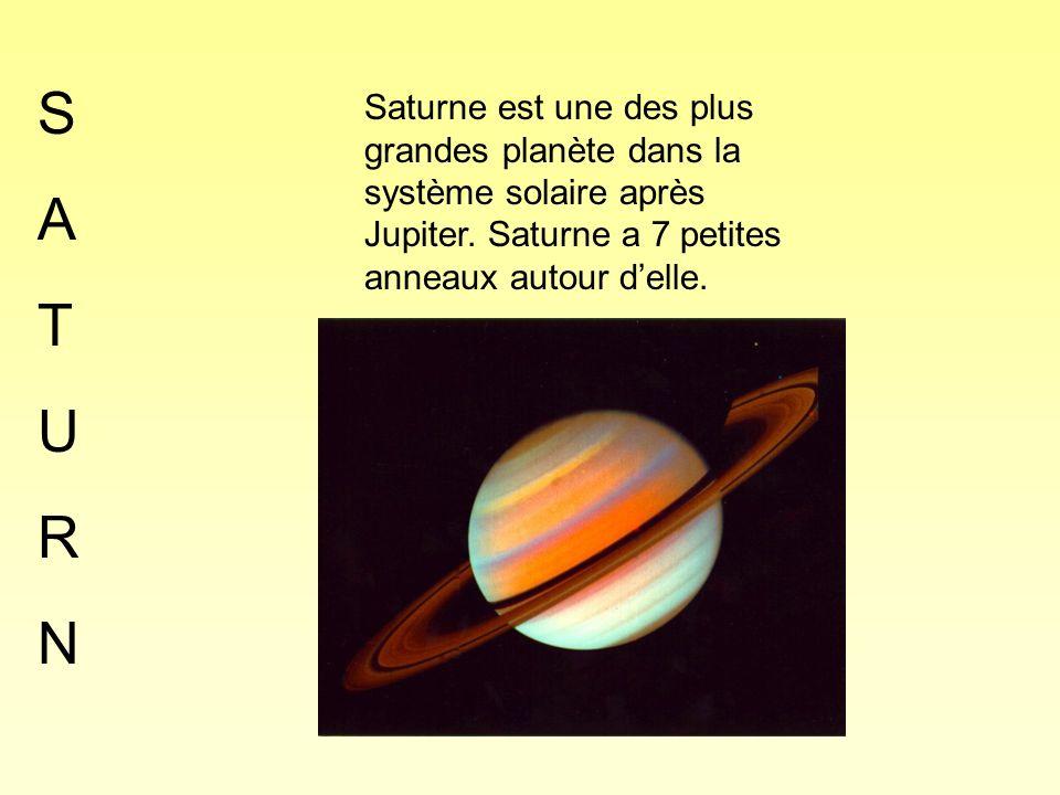SATURNSATURN Saturne est une des plus grandes planète dans la système solaire après Jupiter. Saturne a 7 petites anneaux autour delle.