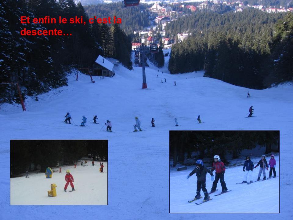 Et enfin le ski, cest la descente…