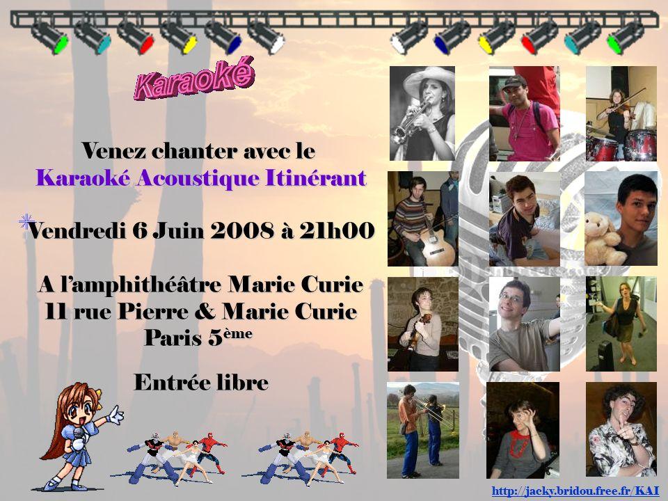 Venez chanter avec le Karaoké Acoustique Itinérant Vendredi 6 Juin 2008 à 21h00 A lamphithéâtre Marie Curie 11 rue Pierre & Marie Curie Paris 5 ème En