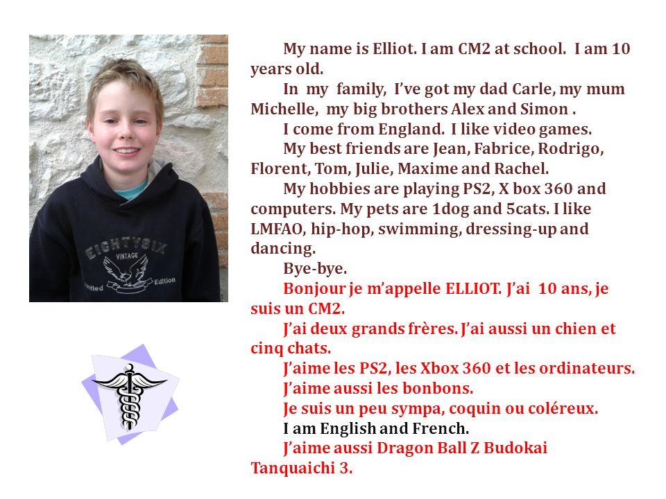 Hello, my name is Eva.I am 10 years old. I am in cm2 at school.