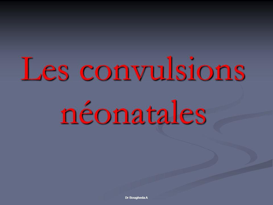 Les convulsions néonatales Dr Bougheda A