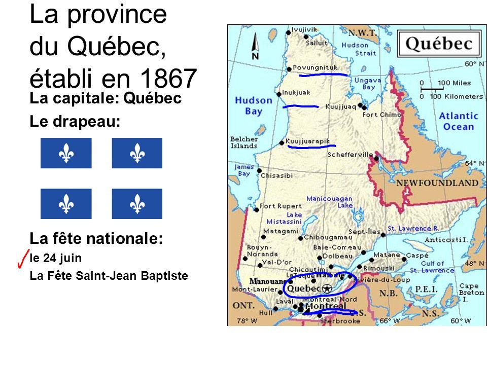 La province du Québec, établi en 1867 La capitale: Québec Le drapeau: La fête nationale: le 24 juin La Fête Saint-Jean Baptiste