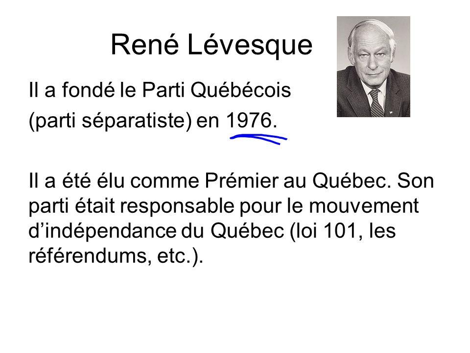 Il a fondé le Parti Québécois (parti séparatiste) en 1976. Il a été élu comme Prémier au Québec. Son parti était responsable pour le mouvement dindépe