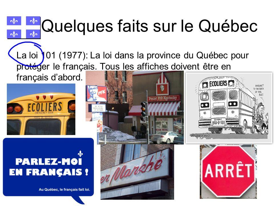 Quelques faits sur le Québec La loi 101 (1977): La loi dans la province du Québec pour protéger le français. Tous les affiches doivent être en françai