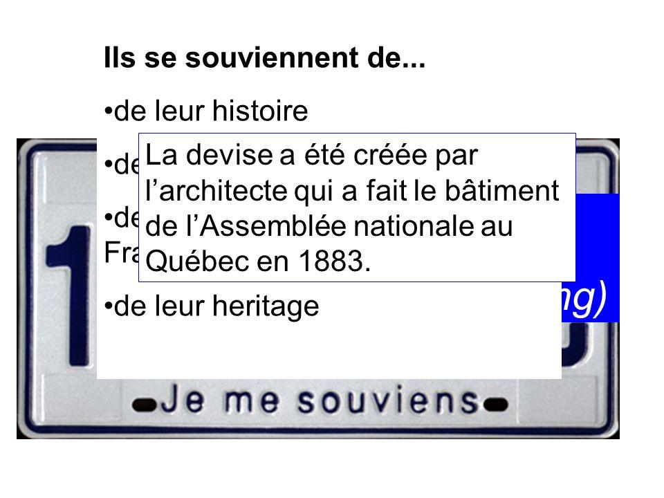 La devise du Québec se souvenir (de) = to remember (something) Ils se souviennent de... de leur histoire de la France de ce que les Anglais ont fait a