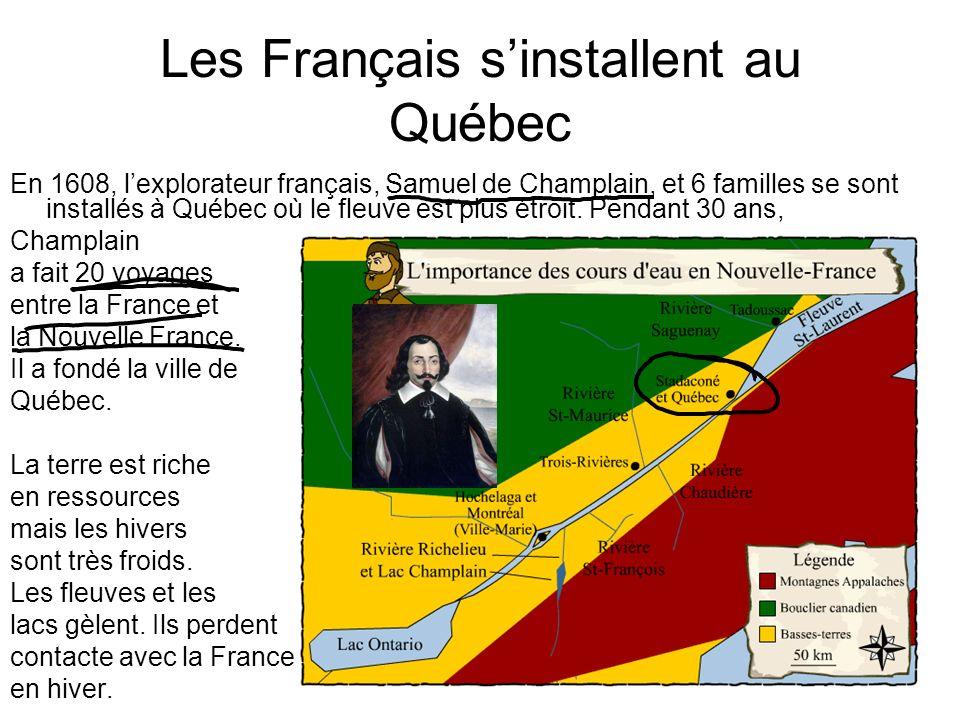 Les Français sinstallent au Québec En 1608, lexplorateur français, Samuel de Champlain, et 6 familles se sont installés à Québec où le fleuve est plus
