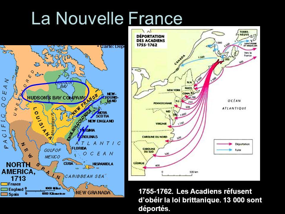 La Nouvelle France 1755-1762. Les Acadiens réfusent dobéir la loi brittanique. 13 000 sont déportés. Carte: Déportation, 1755-1763