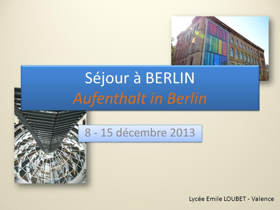 Séjour à BERLIN Aufenthalt in Berlin 8 - 15 décembre 2013 Lycée Emile LOUBET - Valence