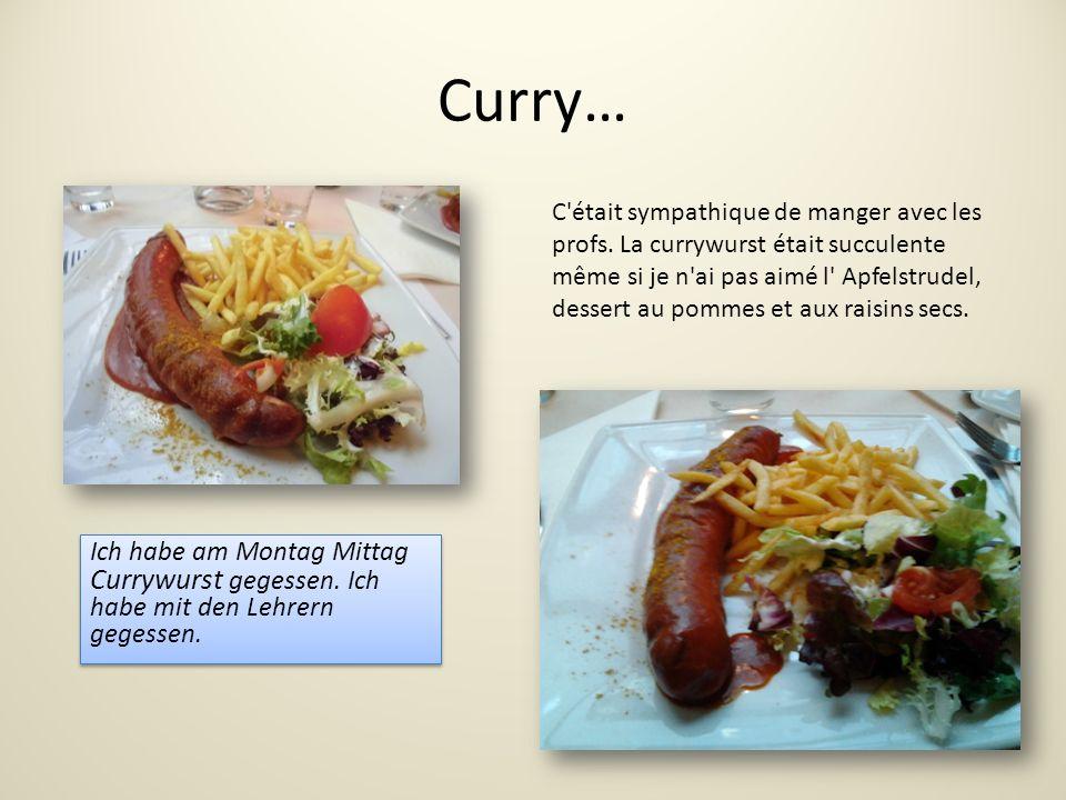 Curry… Ich habe am Montag Mittag Currywurst gegessen.