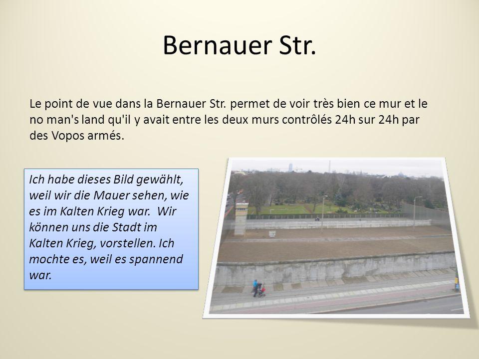 Bernauer Str.Ich habe dieses Bild gewählt, weil wir die Mauer sehen, wie es im Kalten Krieg war.