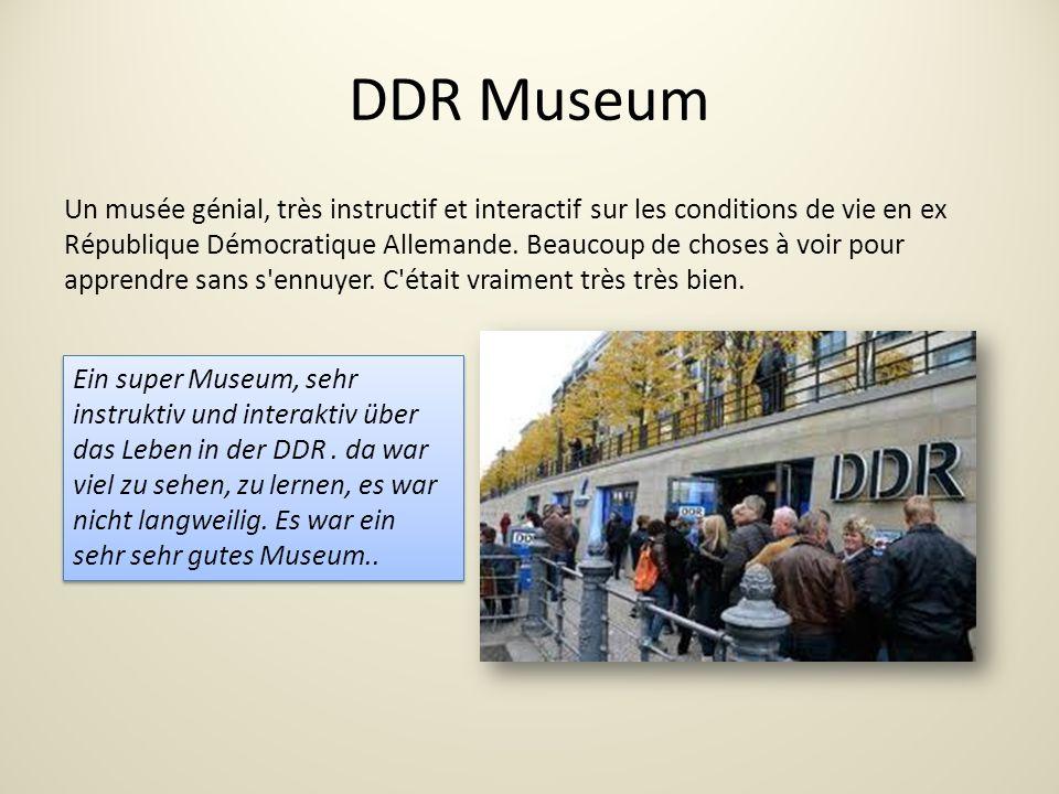 DDR Museum Un musée génial, très instructif et interactif sur les conditions de vie en ex République Démocratique Allemande.