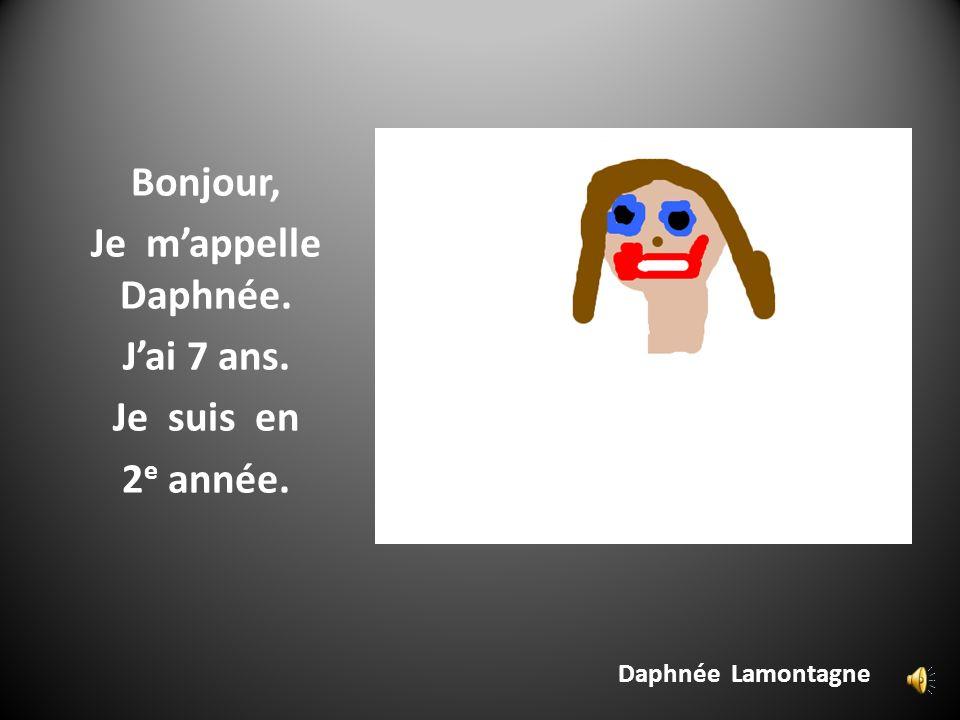 Daphnée Lamontagne Bonjour, Je mappelle Daphnée. Jai 7 ans. Je suis en 2 e année.