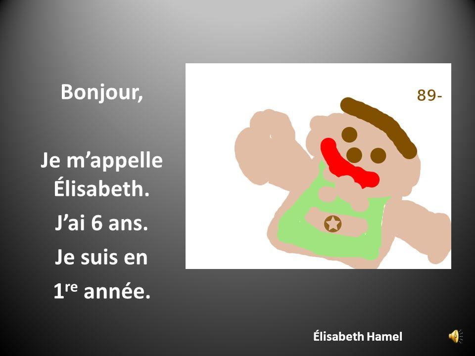 Élisabeth Hamel Bonjour, Je mappelle Élisabeth. Jai 6 ans. Je suis en 1 re année.