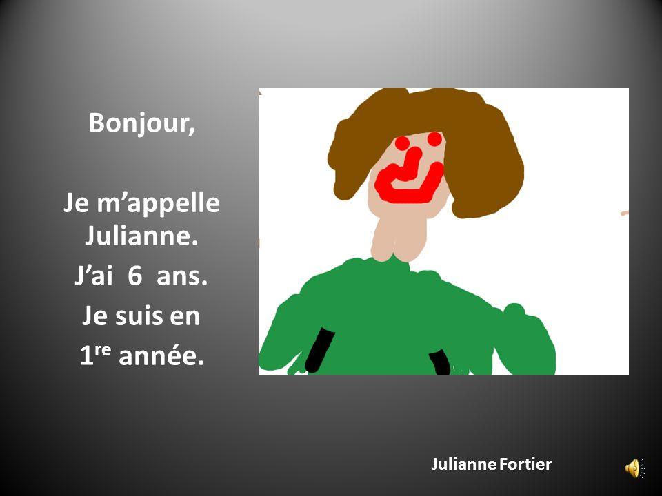 Julianne Fortier Bonjour, Je mappelle Julianne. Jai 6 ans. Je suis en 1 re année.