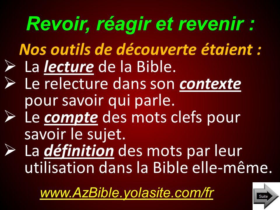 Revoir, réagir et revenir : www.AzBible.yolasite.com/fr Nos outils de découverte étaient : La lecture de la Bible.
