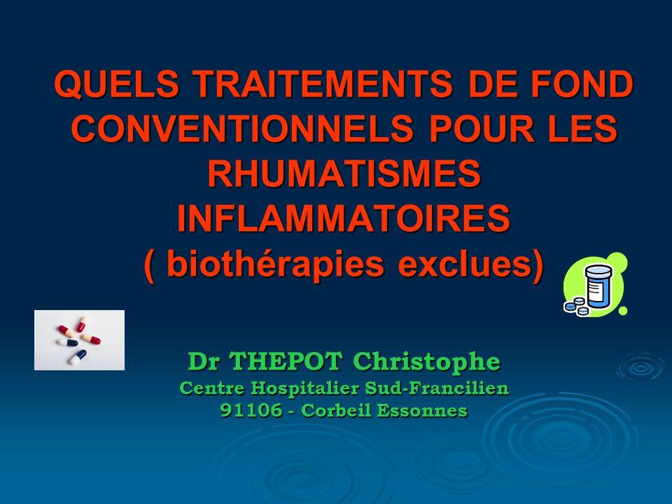 QUELS TRAITEMENTS DE FOND CONVENTIONNELS POUR LES RHUMATISMES INFLAMMATOIRES ( biothérapies exclues) Dr THEPOT Christophe Centre Hospitalier Sud-Franc