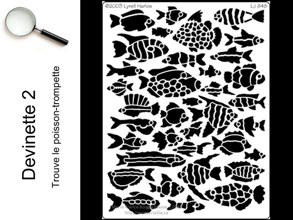 Devinette 2 Trouve le poisson-trompette Marie-France Bougie Masse | 2010 http://moncartable.ca